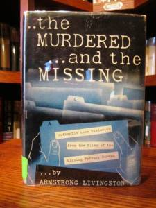 The Murdered and the Missing- Authentic Case Histories from the Files of the Missing Persons Bureau.  By Armstrong Livingston and Captain John G. Stein (NY: Stephen-Paul Publishers, 1947. First Edition in dust jacket.  SOLD